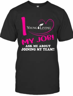 Young Living I Love My Job Ask Me About Joining My Team T-Shirt