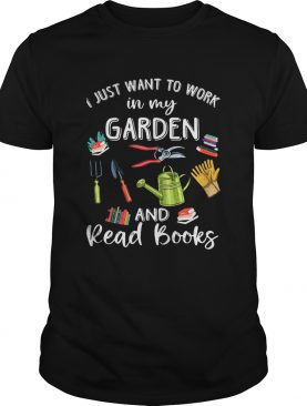 i just want to work in my garden and ready books shirt