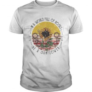 in a world full of roses be a sunflower vintage retro  Unisex