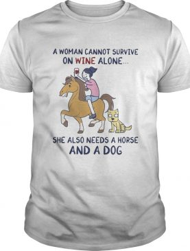 A woman cannot survive on wine alone she also needs a horse and a dog shirt