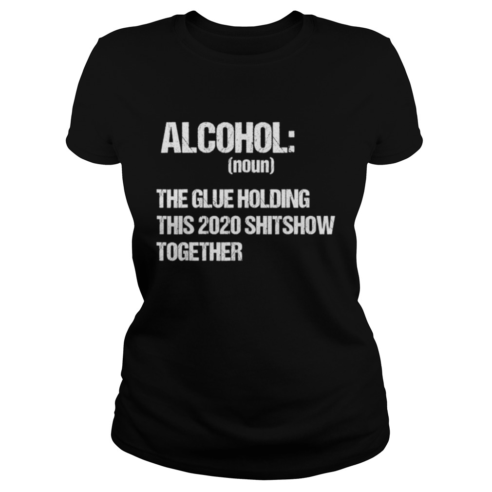 Alcohol The Glue Holding This 2020 Shitshow Together Retro Classic Ladies