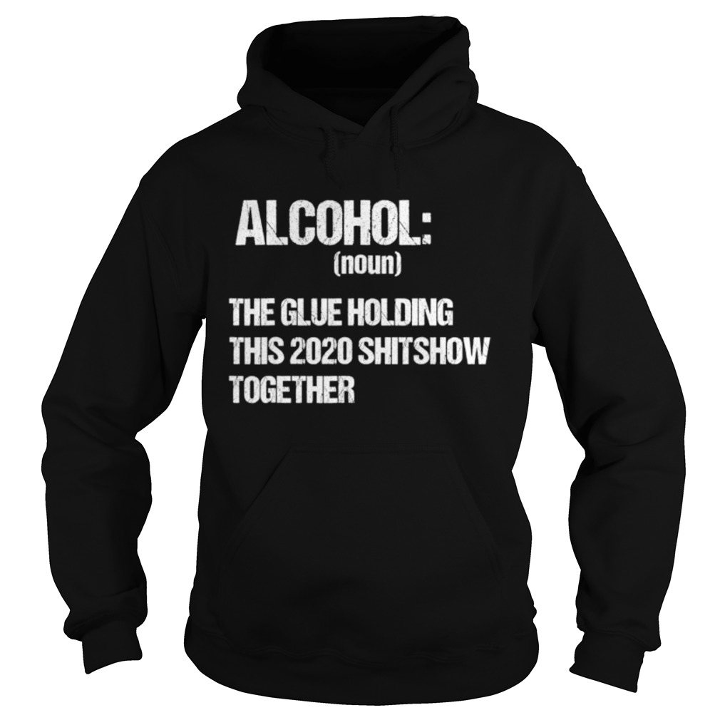 Alcohol The Glue Holding This 2020 Shitshow Together Retro Hoodie
