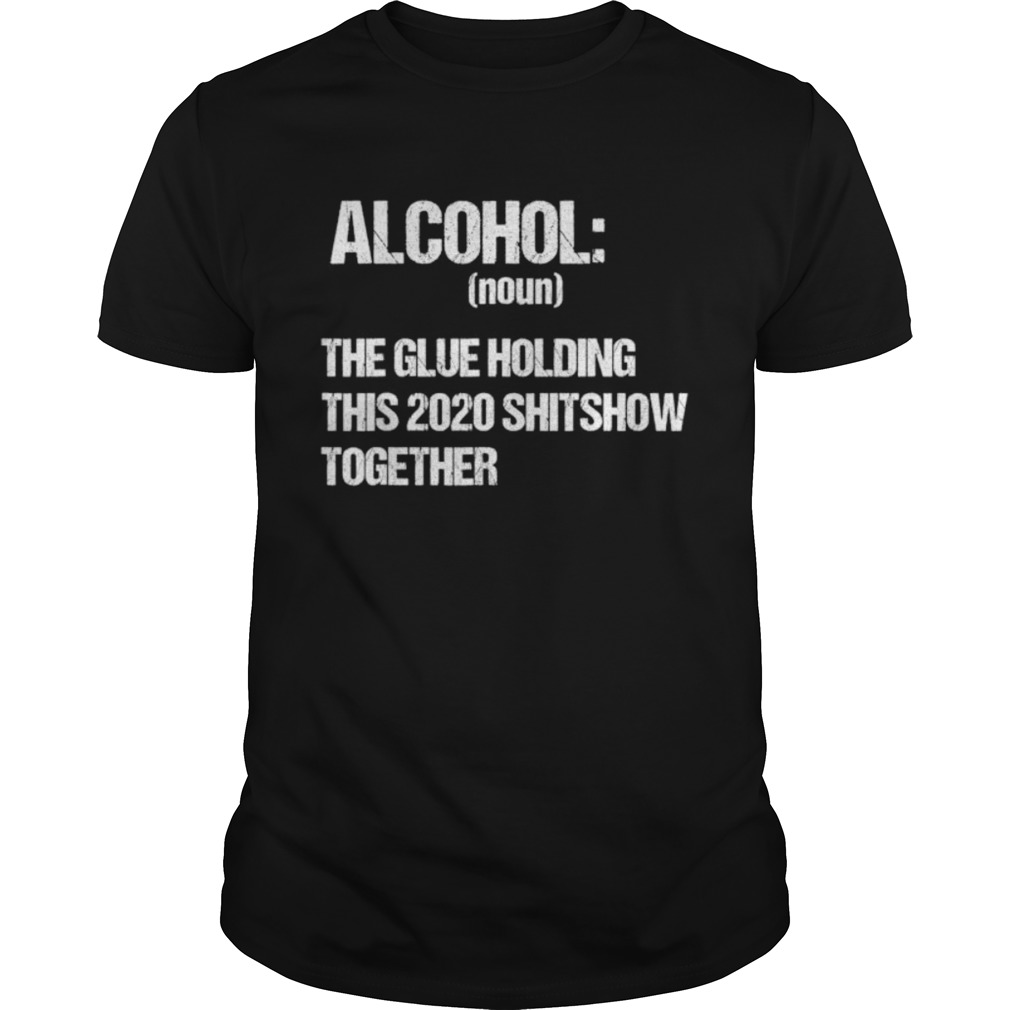 Alcohol The Glue Holding This 2020 Shitshow Together Retro Unisex