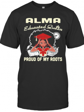 Alma Educated Queen Proud Of My Roots T-Shirt