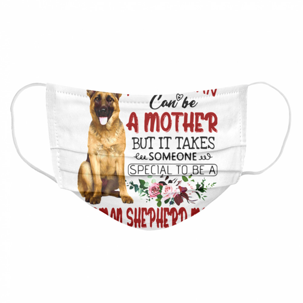 Any Woman Can Be A Mother But It Takes Someone Special To Be A German Shepherd Mom Cloth Face Mask