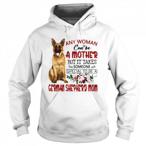 Any Woman Can Be A Mother But It Takes Someone Special To Be A German Shepherd Mom  Unisex Hoodie