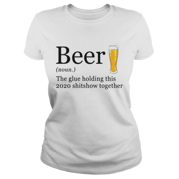 Beer The Glue Holding This 2020 Shitshow Together  Classic Ladies