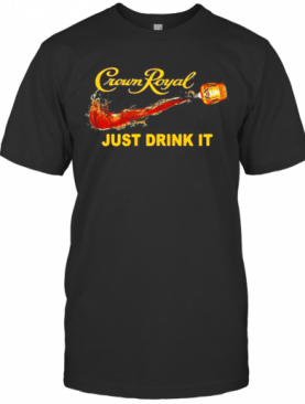 Crown Royal Just Drink It T-Shirt
