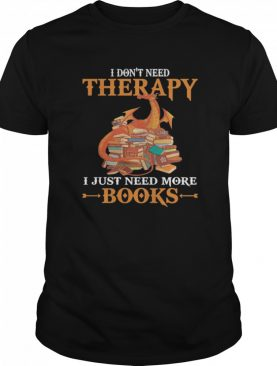 Dragon I Don't Need Therapy I Just Need More Books shirt
