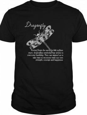 Dragonfly Having Flown The Earth For 300 Million Years Dragonflies Symbolize Our Ability To Overcome Hardship shirt
