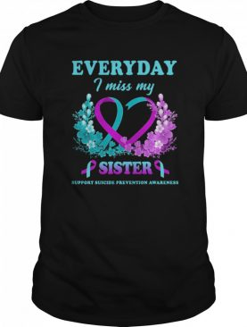 Everyday I Miss My Sister Support Suicide Prevention Awareness shirt