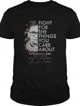 Fight For The Things You Care About Notorious RBG 1933 2020 Thank You For Memories shirt