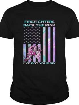 Firefighters Back The Pink Ive Got Your Six Hologram American Flag Independence Day shirt