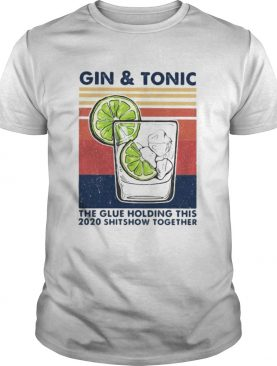 Gin And Tonic The Glue Holding This 2020 Shitshow Together Vintage Retro shirt