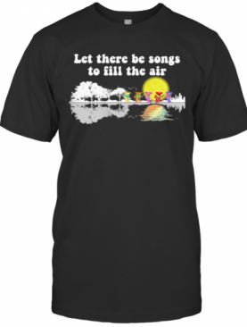 Grateful Dead Bears Let There Be Songs To Fill The Air T-Shirt