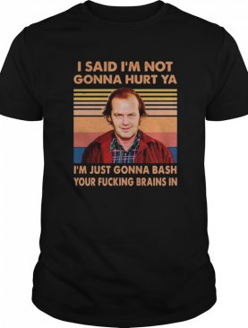 I Said Im Not Gonna Hurt Ya I'm Just Gonna Bash Your Fucking Brains In Vintage Tee shirt