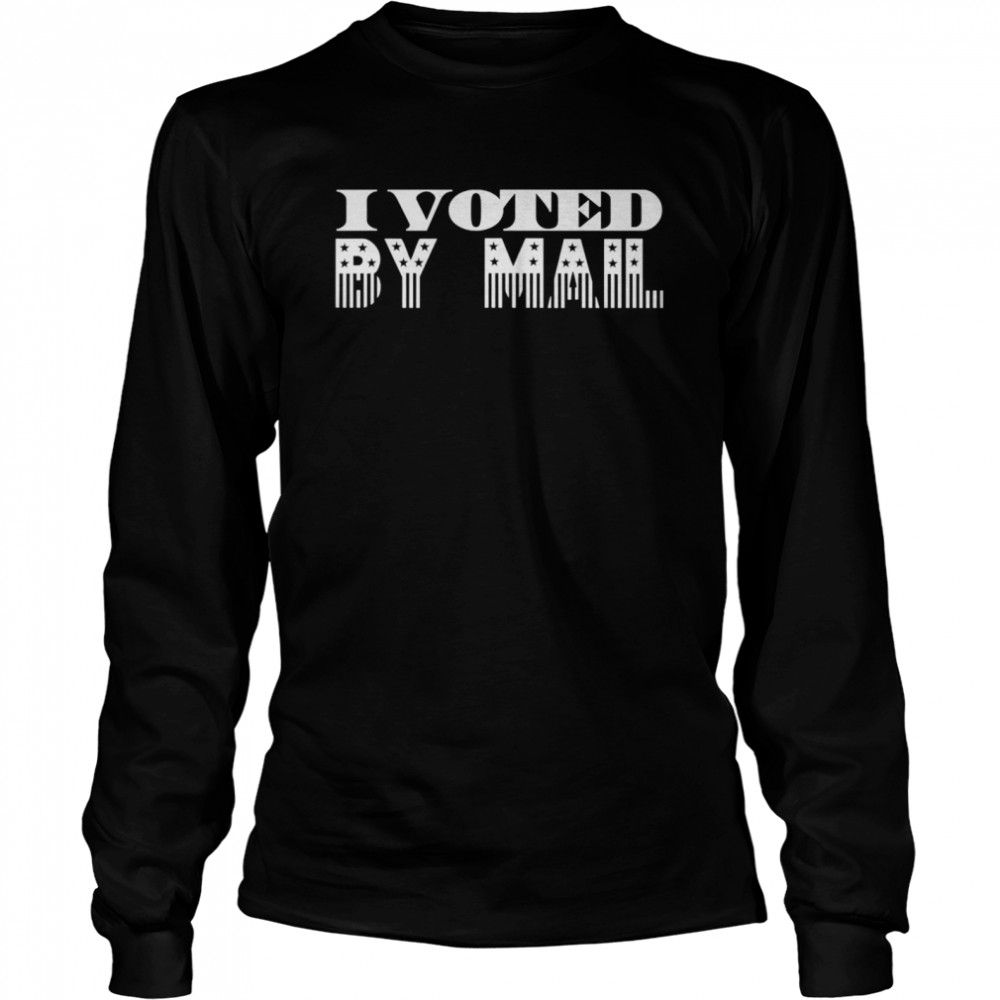 I Voted By Mail Long Sleeved T-shirt