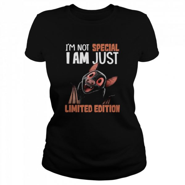 I'm Not Bat I Am Not Special I Am Just Limited Edition  Classic Women's T-shirt