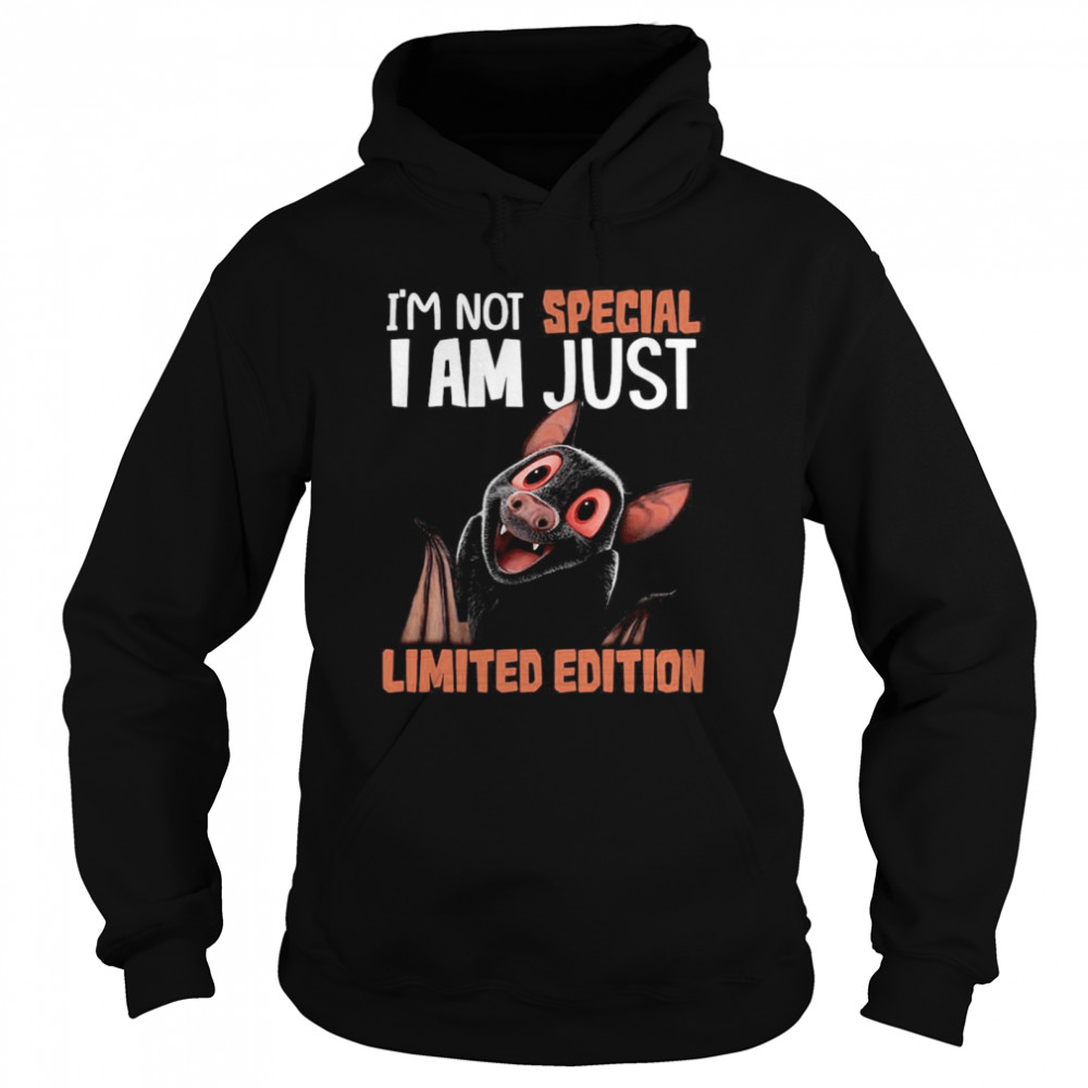 I'm Not Bat I Am Not Special I Am Just Limited Edition Unisex Hoodie
