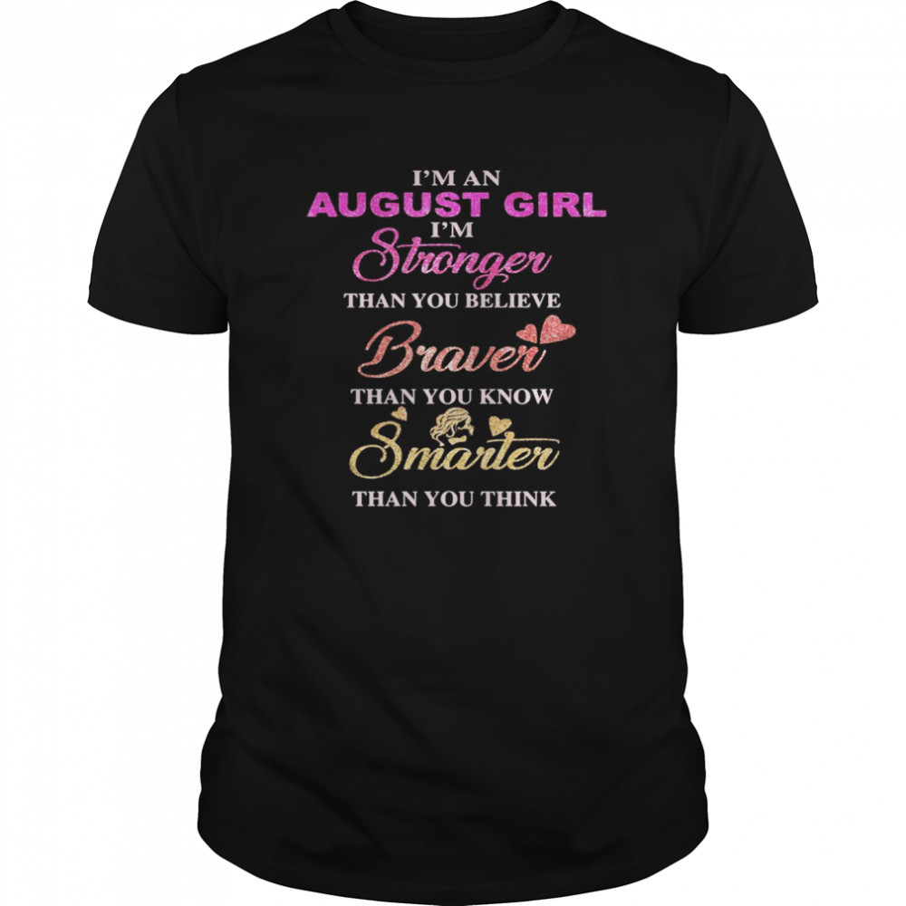 I'm an august girl i'm stronger than you believe braver than you know smarter than you think heart  Classic Men's T-shirt