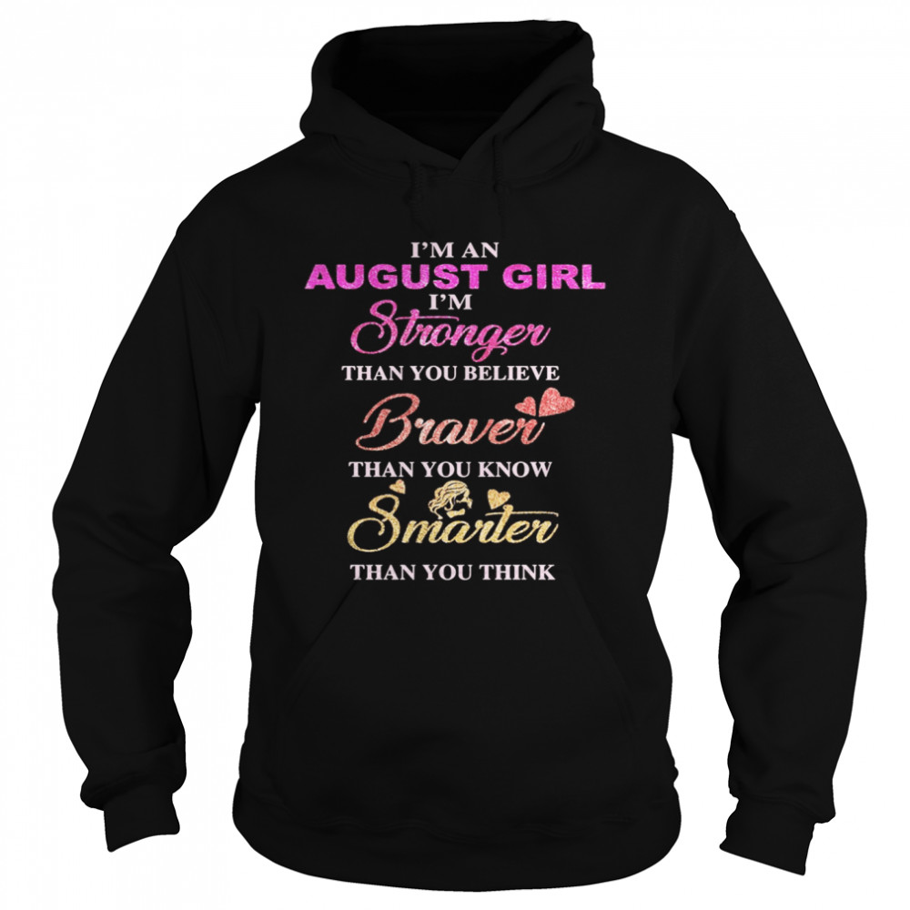 I'm an august girl i'm stronger than you believe braver than you know smarter than you think heart  Unisex Hoodie