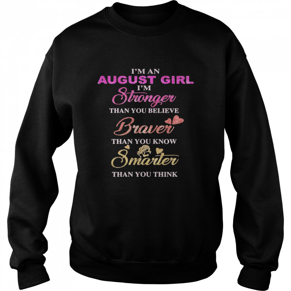 I'm an august girl i'm stronger than you believe braver than you know smarter than you think heart  Unisex Sweatshirt