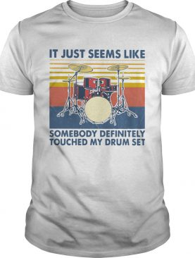 It Just Seems Like Someone Definitely Touched My Drum Set Vintage shirt