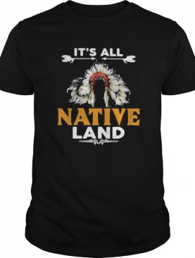 It's All Native Land shirt