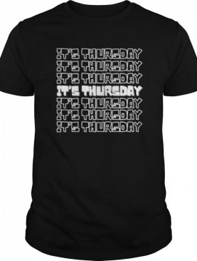 Its Thursday 7 Days of the Week Series shirt