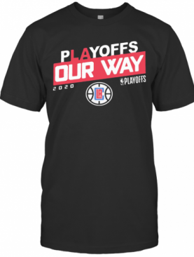 Los Angeles Clippers Playoffs Our Way 2020 T-Shirt