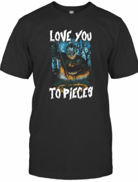 Michael Myers Love You To Pieces Halloween T-Shirt
