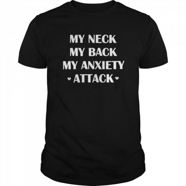 My Neck My Back My Anxiety Attack  Classic Men's T-shirt