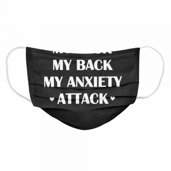 My Neck My Back My Anxiety Attack  Cloth Face Mask
