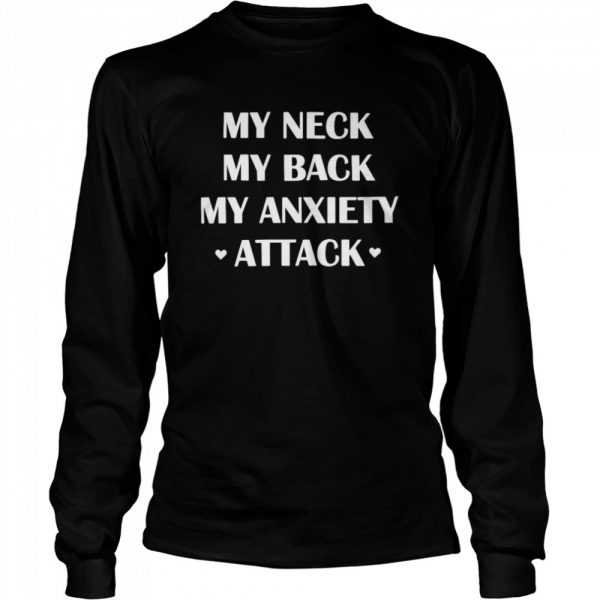 My Neck My Back My Anxiety Attack  Long Sleeved T-shirt