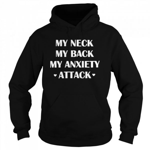 My Neck My Back My Anxiety Attack  Unisex Hoodie