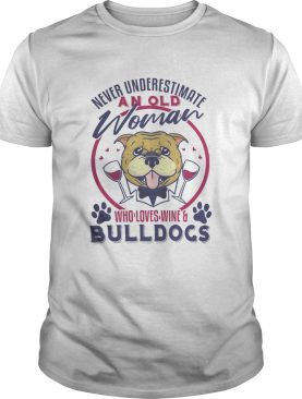 Never underestimate an old woman who loves wine and bulldogs paw shirt