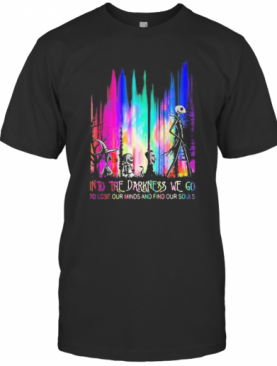 Nightmare Into The Darkness We Go To Lose Our Minds And Find Our Souls T-Shirt