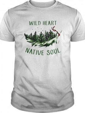Perfect Wild Heart Native Soul shirt