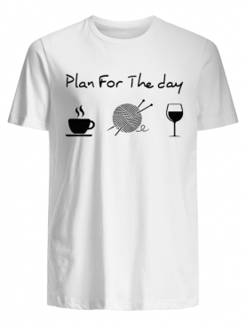 Plan For The Day Drink Coffee Crochet Drink Wine shirt