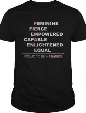 Proud To Be A Feminist shirt