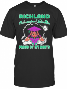 Richland Educated Queen Proud Of My Roots T-Shirt