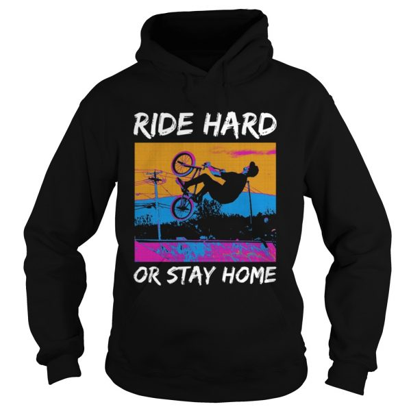 Ride Hard Or Stay Home  Hoodie