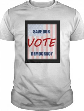 Save our democracy – vote shirt