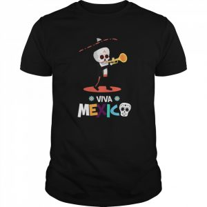 Skeleton Playing Trumpet Viva Mexico Day Of The Dead  Classic Men's T-shirt