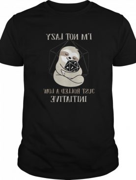 Sloth I'm Not Lady Just Rolled A Low Initiative shirt