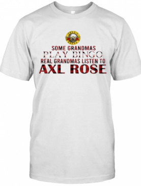 Some Grandmas Play Bingo Real Grandmas Listen To Axl Rose T-Shirt