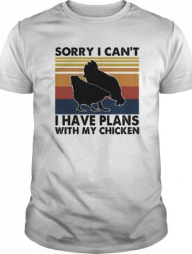 Sorry I Can't I Have Plans With My Chicken Vintage shirt