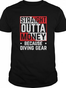 Straight Outta Money Because Diving Gear shirt