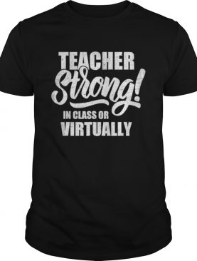 Teacher Strong InClass or Virtually Back To School 2020 shirt