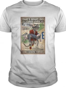 Thats What I Do I Save Lives And I Know Things Cat Firefighter shirt